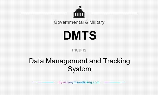 What does DMTS mean? It stands for Data Management and Tracking System