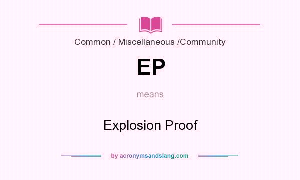 What does EP mean? It stands for Explosion Proof
