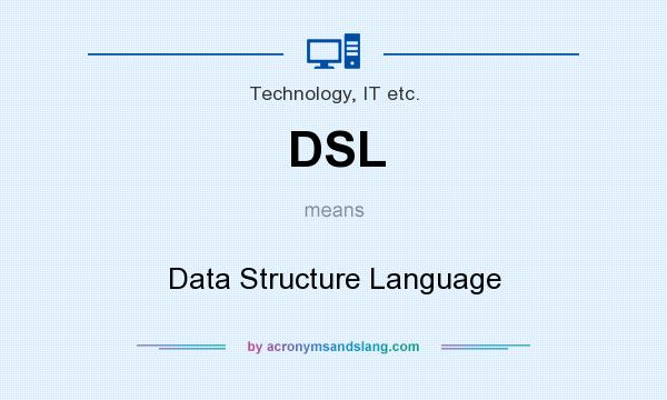 What does DSL mean? It stands for Data Structure Language