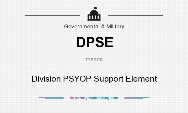 What does DPSE mean? It stands for Division PSYOP Support Element