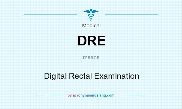 What does DRE mean? It stands for Digital Rectal Examination