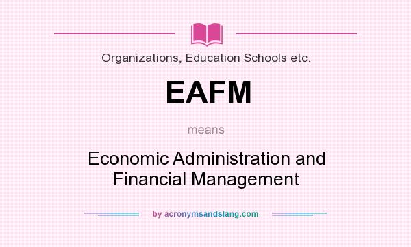 What does EAFM mean? It stands for Economic Administration and Financial Management