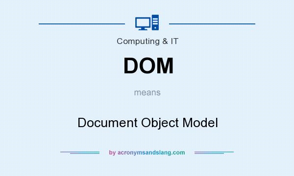 What does DOM mean? It stands for Document Object Model