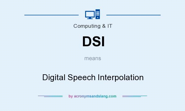 What does DSI mean? It stands for Digital Speech Interpolation