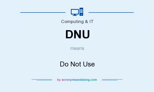What does DNU mean? It stands for Do Not Use