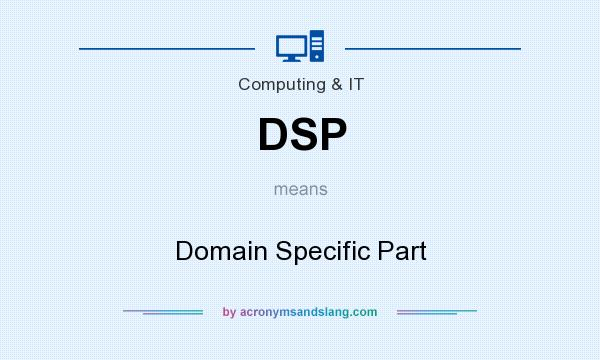 What does DSP mean? It stands for Domain Specific Part