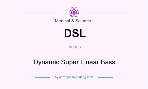 What does DSL mean? It stands for Dynamic Super Linear Bass