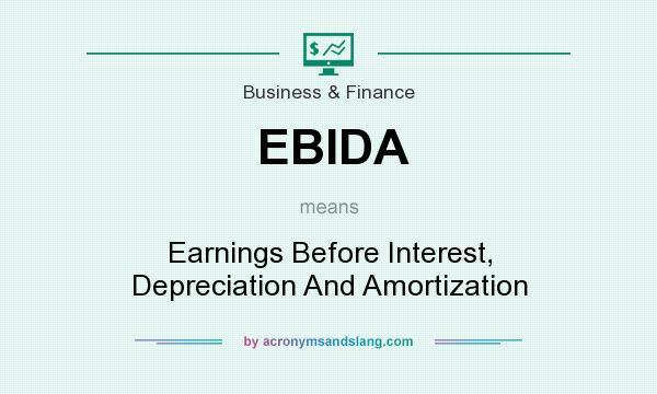 What does EBIDA mean? It stands for Earnings Before Interest, Depreciation And Amortization