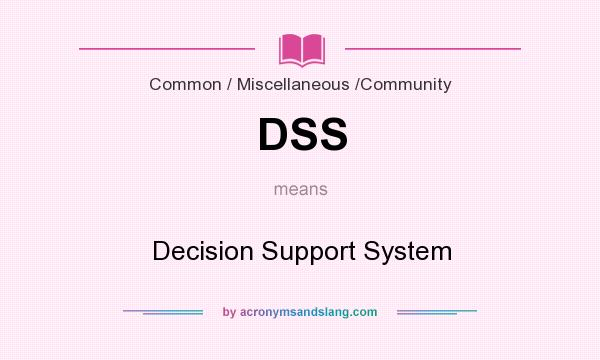 What does DSS mean? It stands for Decision Support System