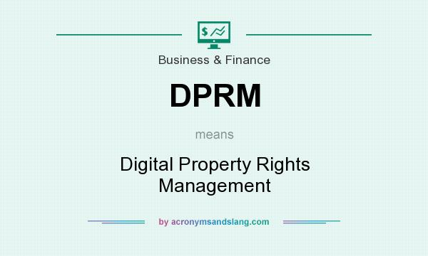 What does DPRM mean? It stands for Digital Property Rights Management