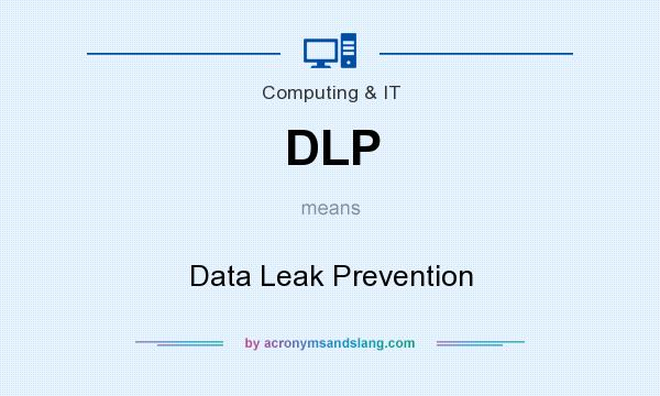 What does DLP mean? It stands for Data Leak Prevention
