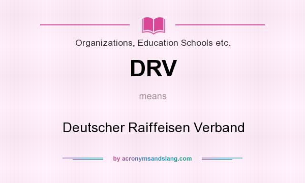 What does DRV mean? It stands for Deutscher Raiffeisen Verband