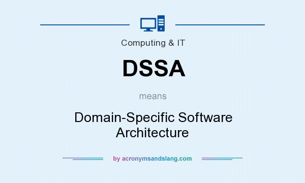 What does DSSA mean? It stands for Domain-Specific Software Architecture
