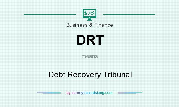 What does DRT mean? It stands for Debt Recovery Tribunal
