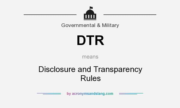 What does DTR mean? It stands for Disclosure and Transparency Rules
