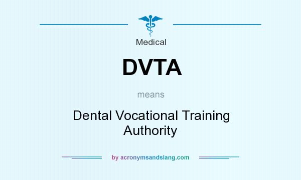 What does DVTA mean? It stands for Dental Vocational Training Authority