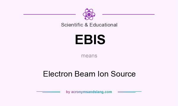 What does EBIS mean? It stands for Electron Beam Ion Source