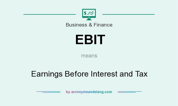 What does EBIT mean? It stands for Earnings Before Interest and Tax