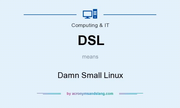 What does DSL mean? It stands for Damn Small Linux