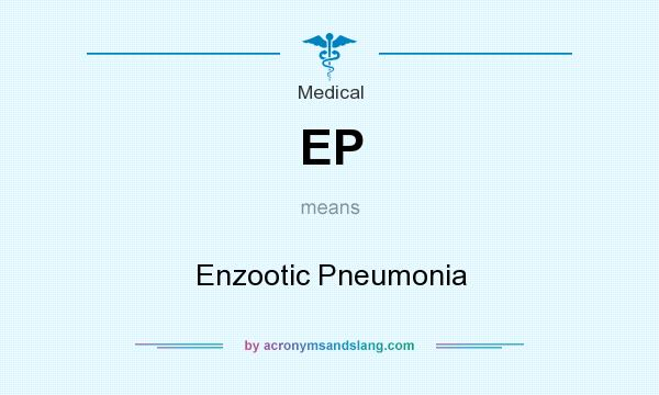 What does EP mean? It stands for Enzootic Pneumonia