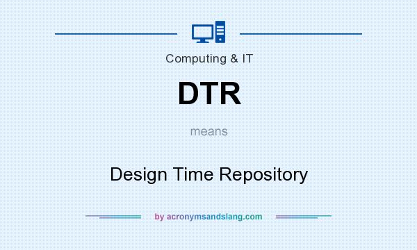 What does DTR mean? It stands for Design Time Repository