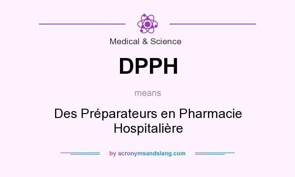 What does DPPH mean? It stands for Des Préparateurs en Pharmacie Hospitalière