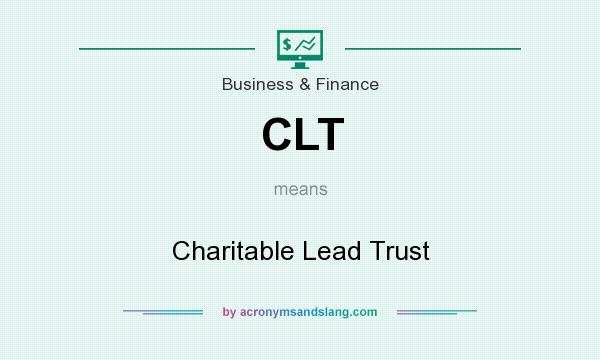 What does CLT mean? It stands for Charitable Lead Trust
