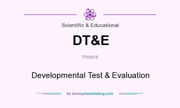 What does DT&E mean? It stands for Developmental Test & Evaluation