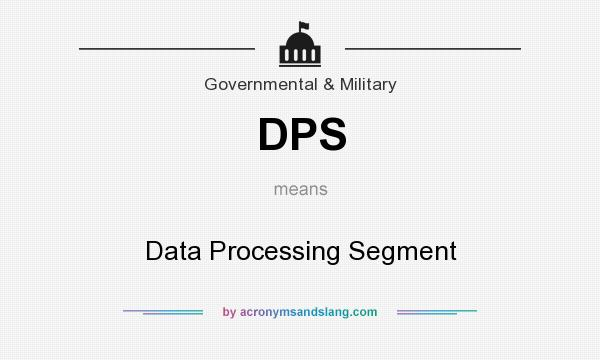 What does DPS mean? It stands for Data Processing Segment