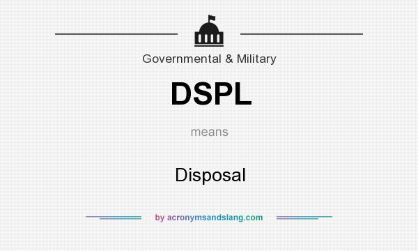 What does DSPL mean? It stands for Disposal