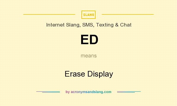 What does ED mean? It stands for Erase Display
