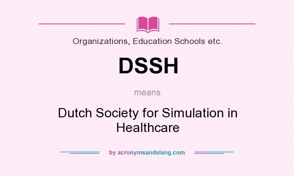 What does DSSH mean? It stands for Dutch Society for Simulation in Healthcare