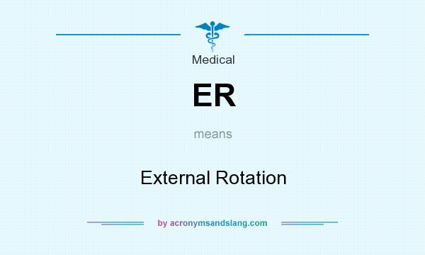 What does ER mean? It stands for External Rotation