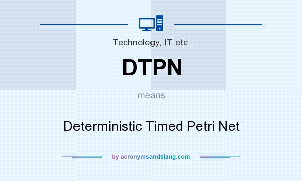 What does DTPN mean? It stands for Deterministic Timed Petri Net