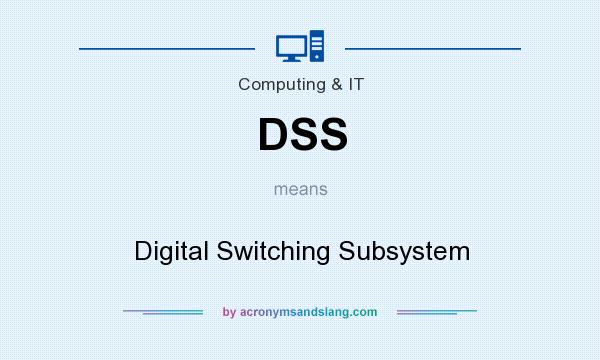What does DSS mean? It stands for Digital Switching Subsystem