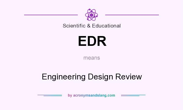 What does EDR mean? It stands for Engineering Design Review