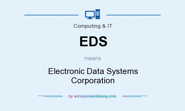 What does EDS mean? It stands for Electronic Data Systems Corporation