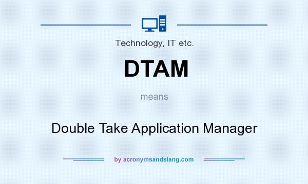 DTAM - Double Take Application Manager in Technology, IT etc  by