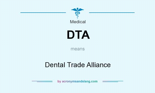 What does DTA mean? It stands for Dental Trade Alliance