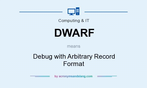 What does DWARF mean? It stands for Debug with Arbitrary Record Format