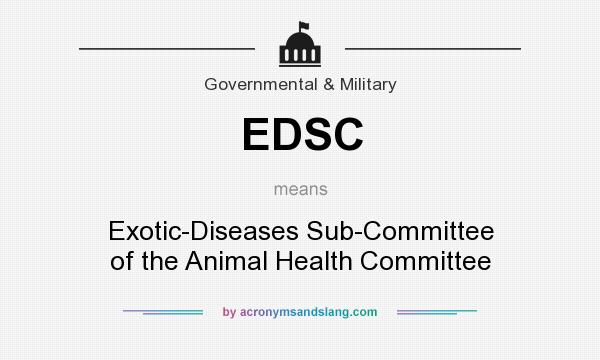 What does EDSC mean? It stands for Exotic-Diseases Sub-Committee of the Animal Health Committee
