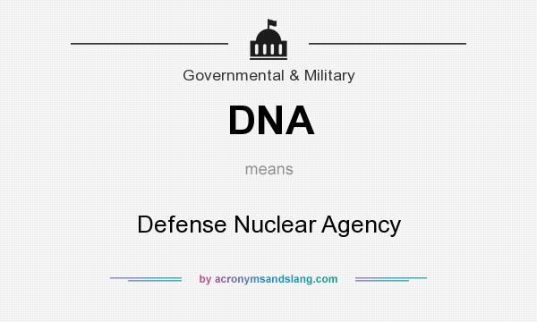 What does DNA mean? It stands for Defense Nuclear Agency