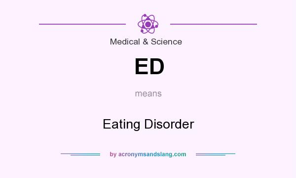 What does ED mean? It stands for Eating Disorder