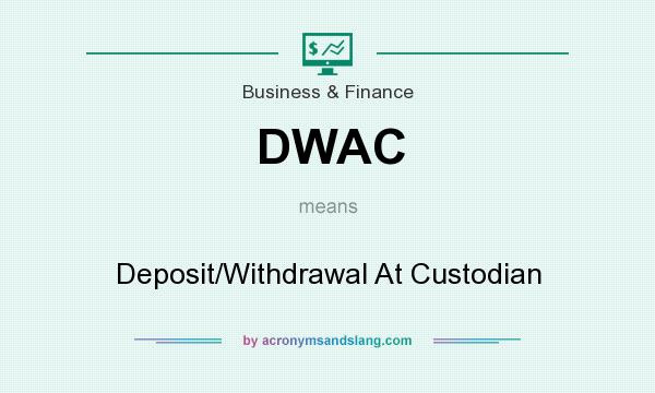 What does DWAC mean? It stands for Deposit/Withdrawal At Custodian