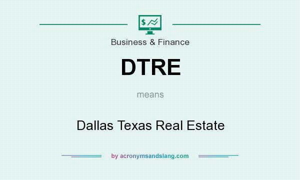 What does DTRE mean? It stands for Dallas Texas Real Estate
