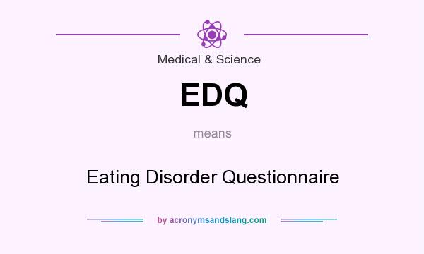 What does EDQ mean? It stands for Eating Disorder Questionnaire