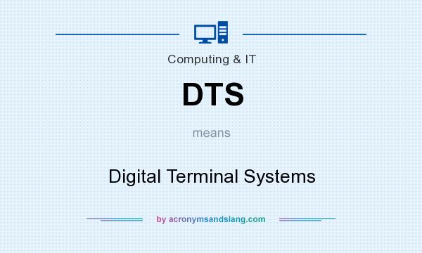 What does DTS mean? It stands for Digital Terminal Systems