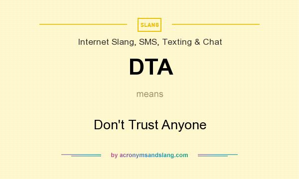 What does DTA mean? It stands for Don`t Trust Anyone