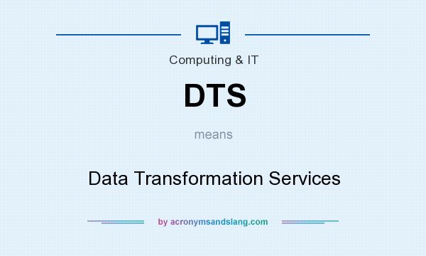 What does DTS mean? It stands for Data Transformation Services