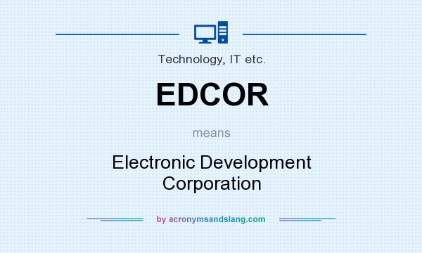 What does EDCOR mean? It stands for Electronic Development Corporation
